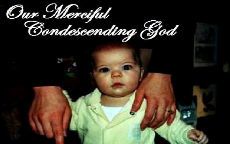 Our Merciful Condescending God