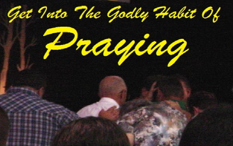 Get Into The Godly Habit Of Praying