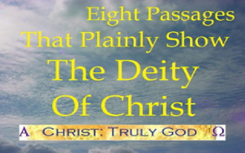 Eight Passages That Plainly Show The Deity Of Christ