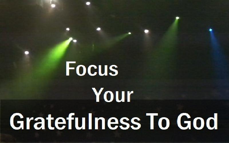 Focus Your Gratefulness To God
