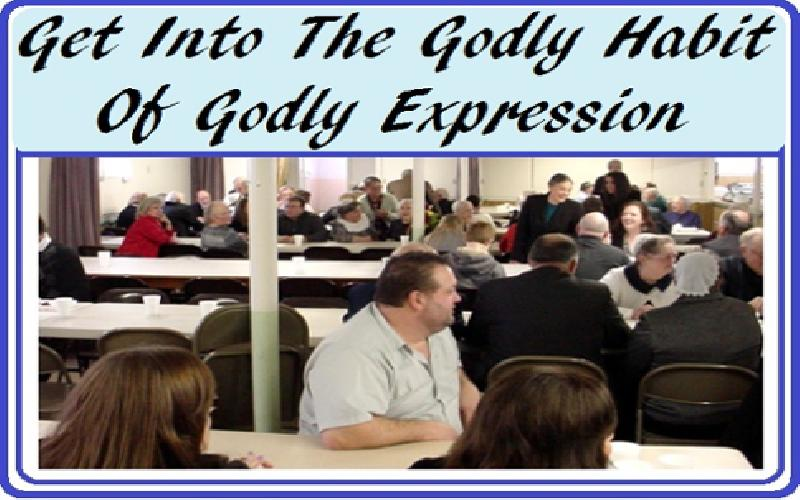 Get Into The Godly Habit Of Godly Expression