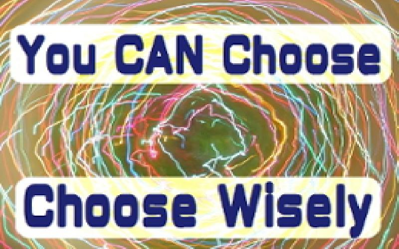 You CAN Choose--Choose Wisely