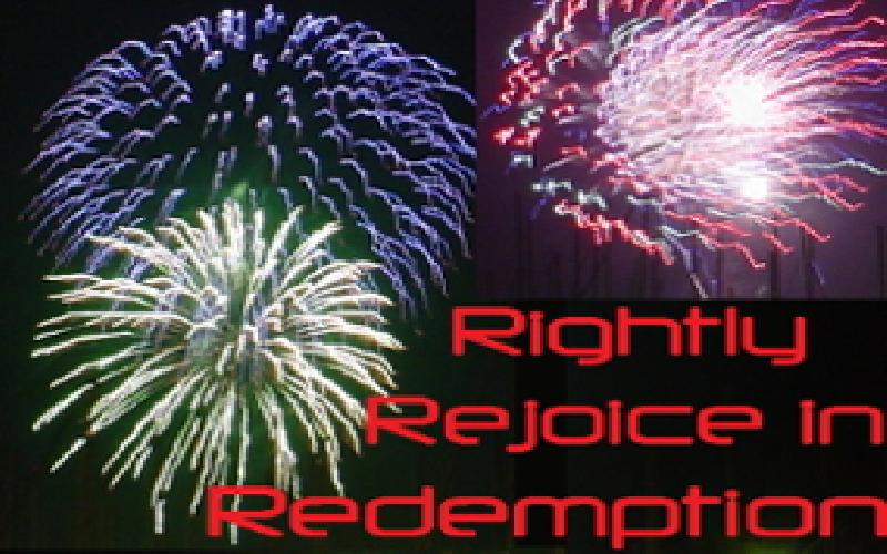 Rightly Rejoice In Redemption