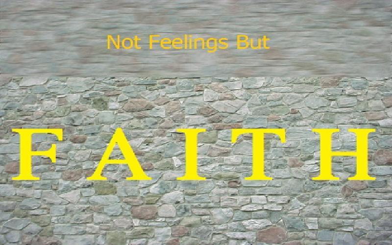 Not Feelings But Faith
