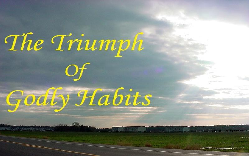 The Triumph Of Godly Habits