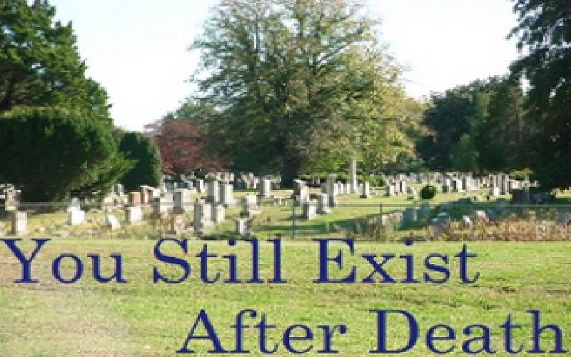 You Still Exist After Death