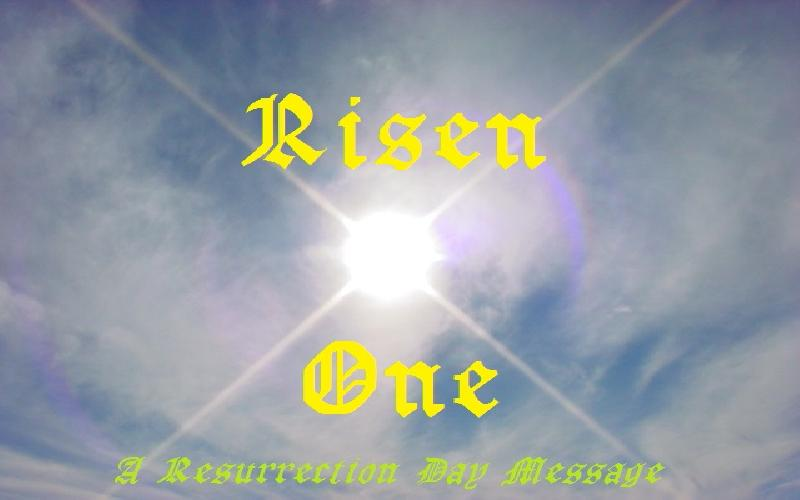 Risen One: A Resurrection Day Message