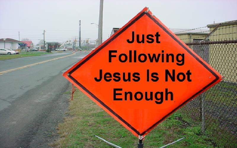 Just Following Jesus Is Not Enough