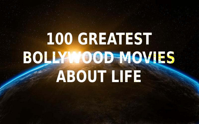 100 Greatest Bollywood Movies About Life