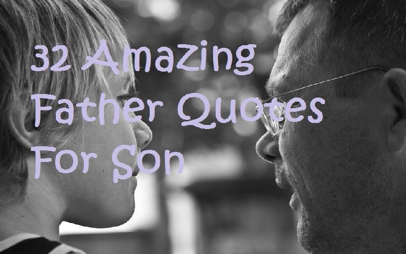 32 Inspirational Father Quotes For Son