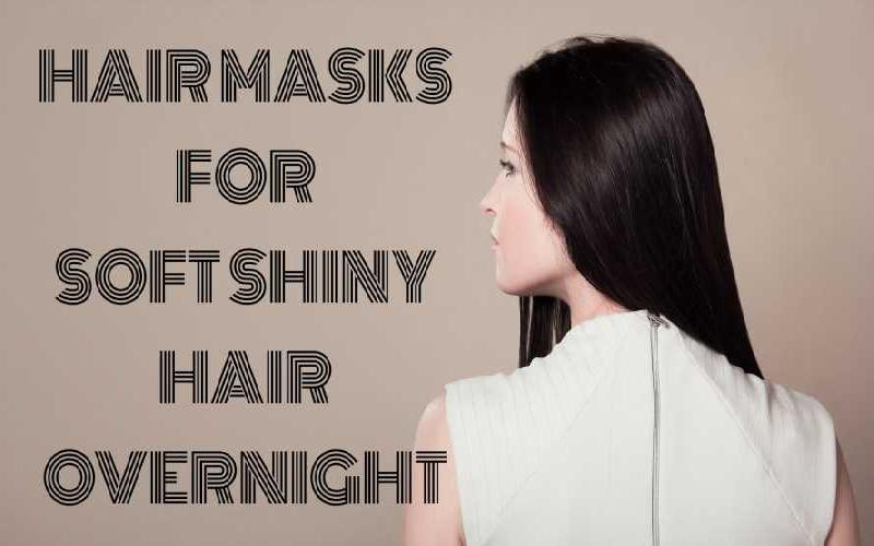 Hair Masks to Get Super Soft and Shiny Hair Overnight