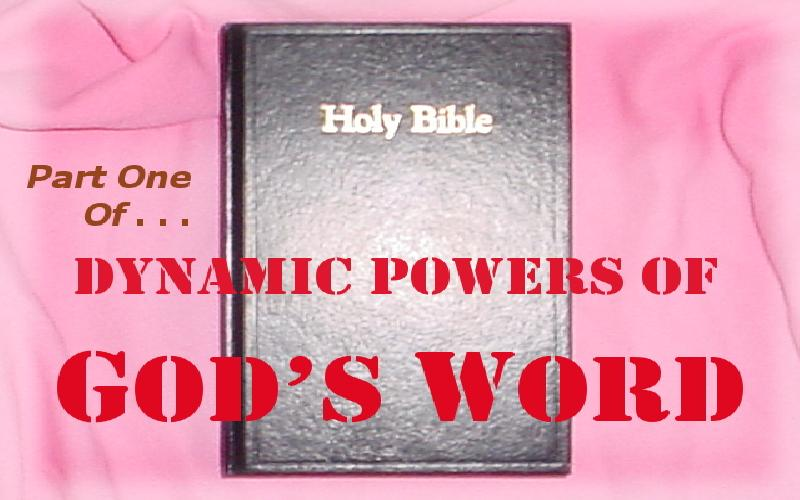 Dynamic Powers Of God's Word -- Part 1
