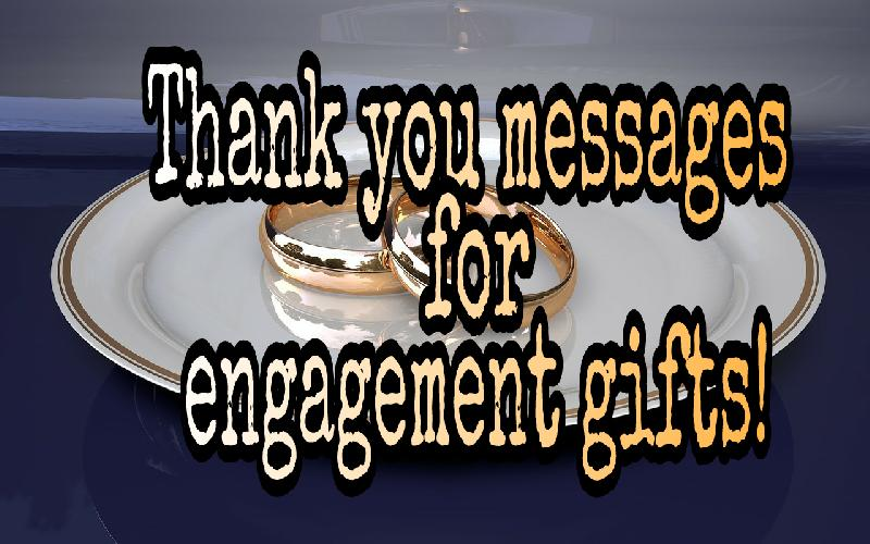 Thank You Notes & Messages For Engagement Gifts