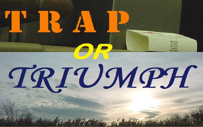Trap Or Triumph