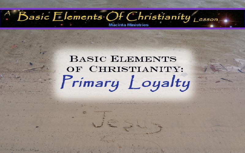 Basic Elements of Christianity: Primary Loyalty