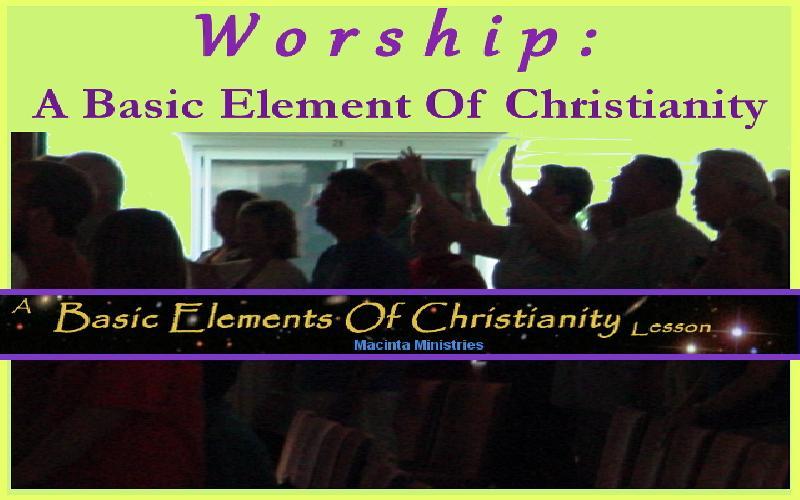 Worship: A Basic Element Of Christianity