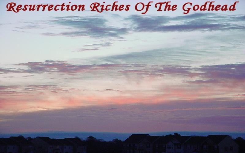 Resurrection Riches Of The Godhead