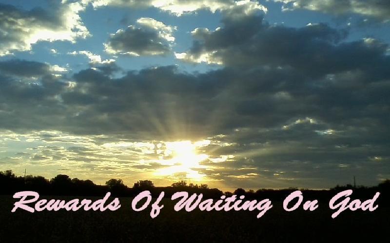 Rewards Of Waiting On God