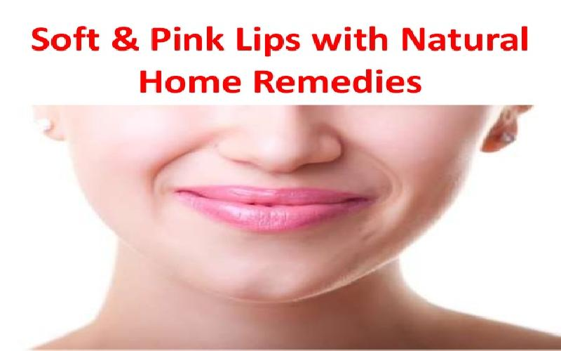 75 tips for lightening dark/black lips naturally at home: How to get pink and rosy lips using home remedies, Recipes to make your lips soft, smooth and beautiful