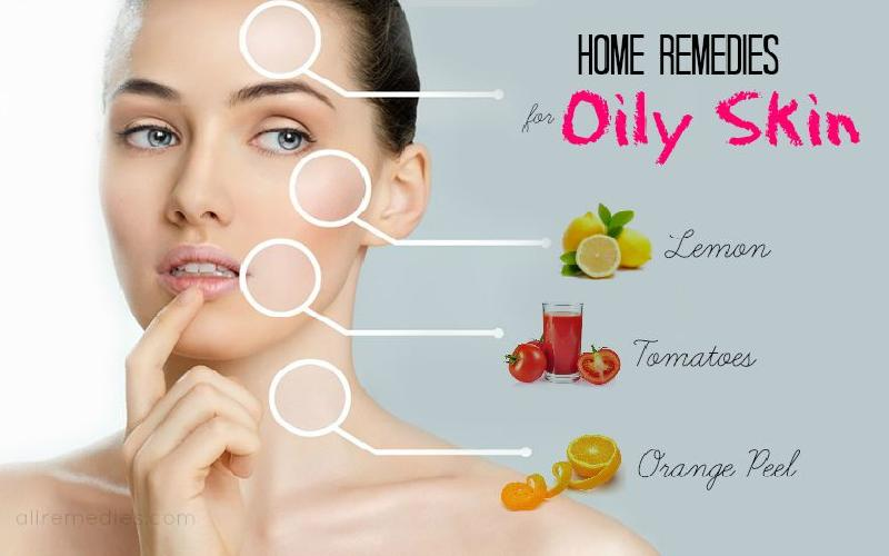 How to Get Rid of Oily Skin ? Home Remedies for Oily Skin Treatment