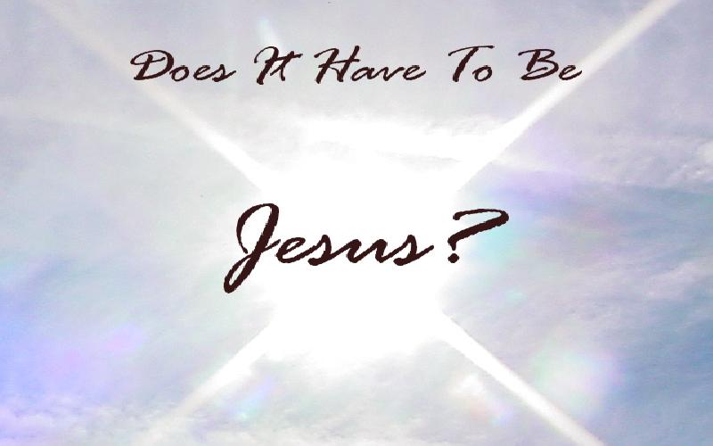 Does It Have To Be Jesus?