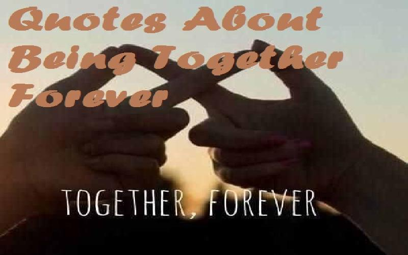 Quotes About Being Together Forever