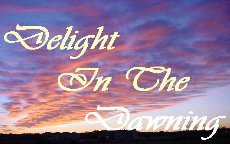 Delight In The Dawning