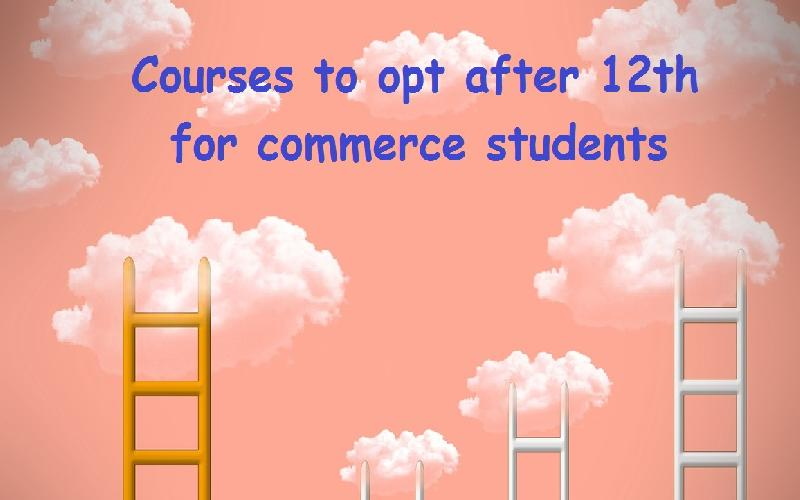 Courses After 12th Commerce - List of Best Professional Courses for Commerce Students After 12th Class in India