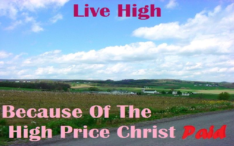 Live High Because Of The High Price Christ Paid