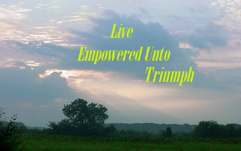 Live Empowered Unto Triumph