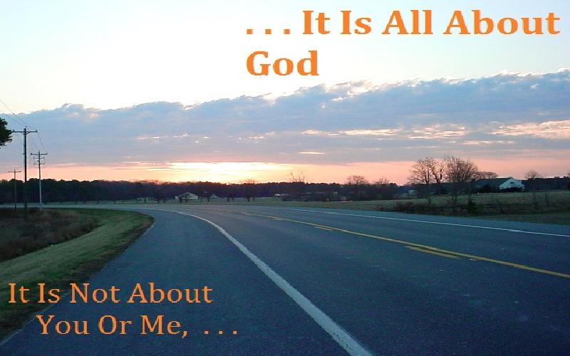 It Is Not About You Or Me, It Is All About God