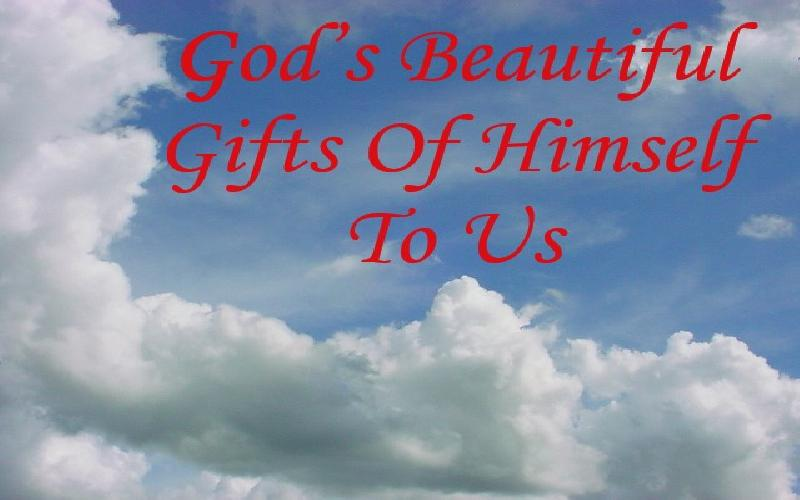 God's Beautiful Gifts Of Himself To Us