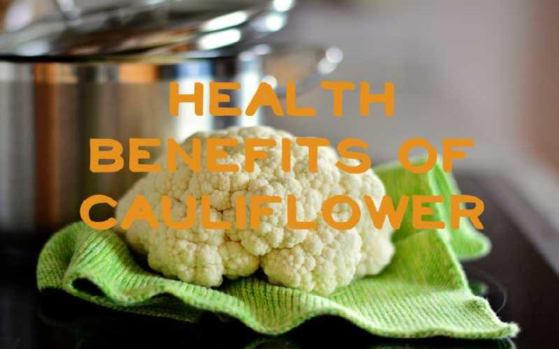 Health Benefits of Cauliflower; It is Good for Heart and Also Cure Cancer