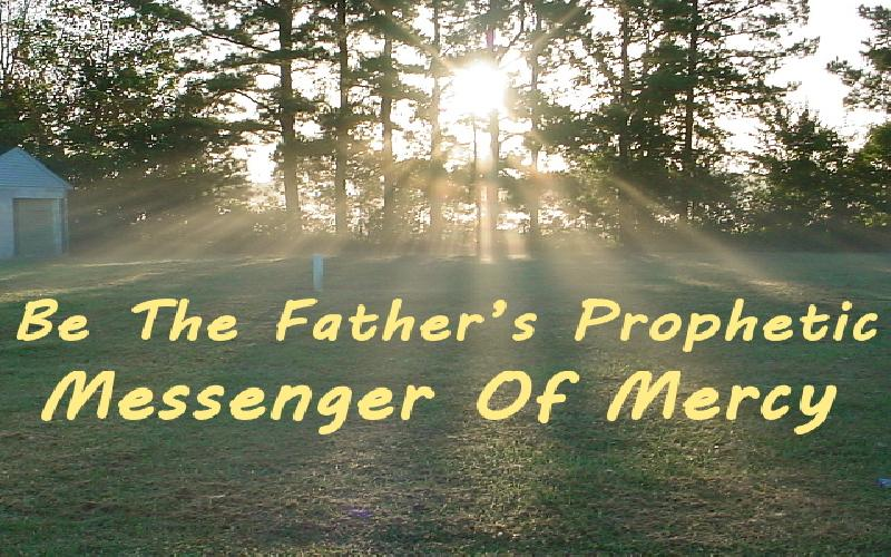 Be The Father's Prophetic Messenger Of Mercy