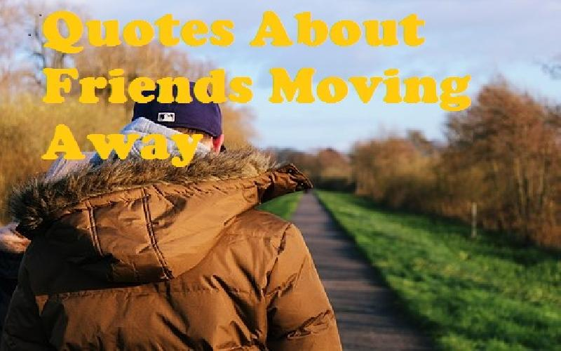 Quotes About Friends Moving Away