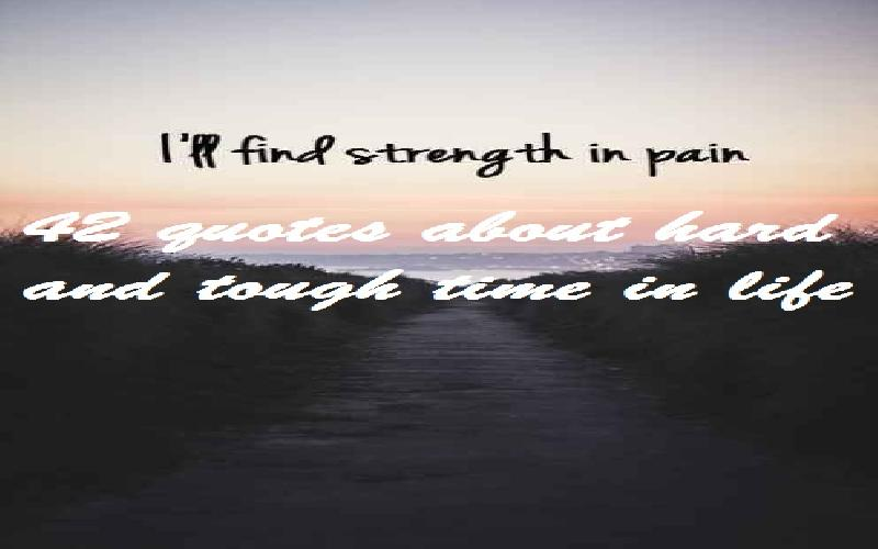 42 Quotes About Hard And Tough Time In Life Samplemessages