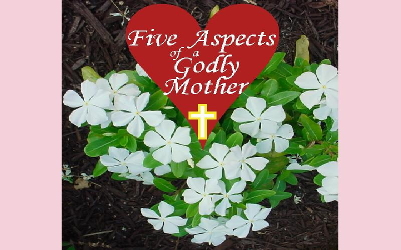 Five Aspects Of A Godly Mother