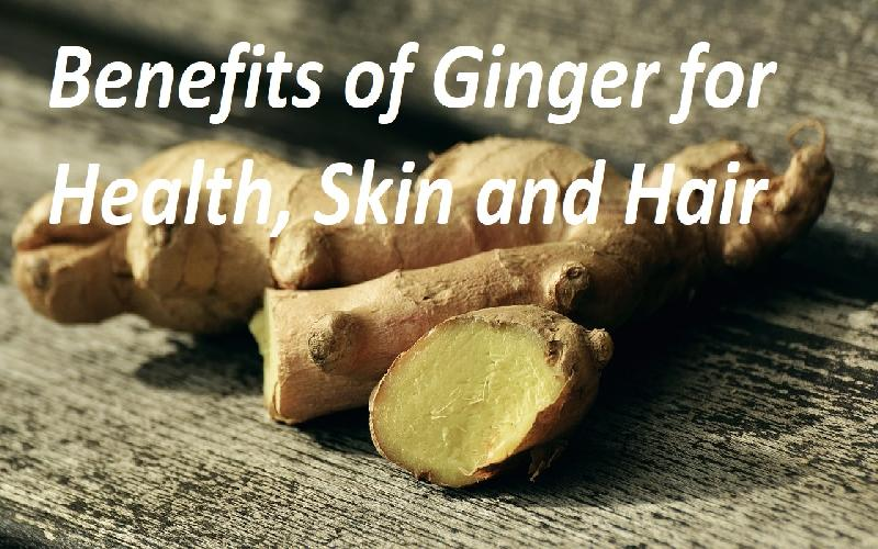 Benefits & Uses of Ginger, How Eating Ginger Root Benefits Our Skin, Hair and Overall Health
