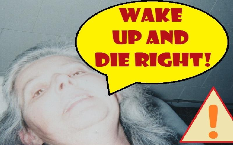 Wake Up And Die Right!