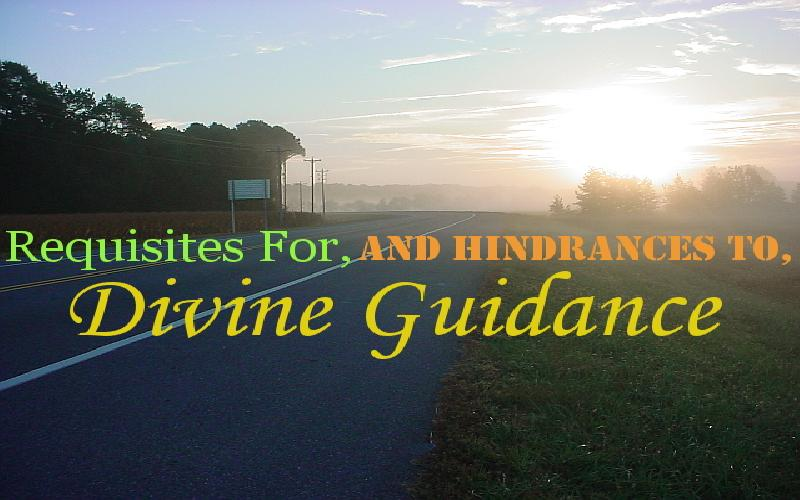 Requisites For, And Hindrances To, Divine Guidance