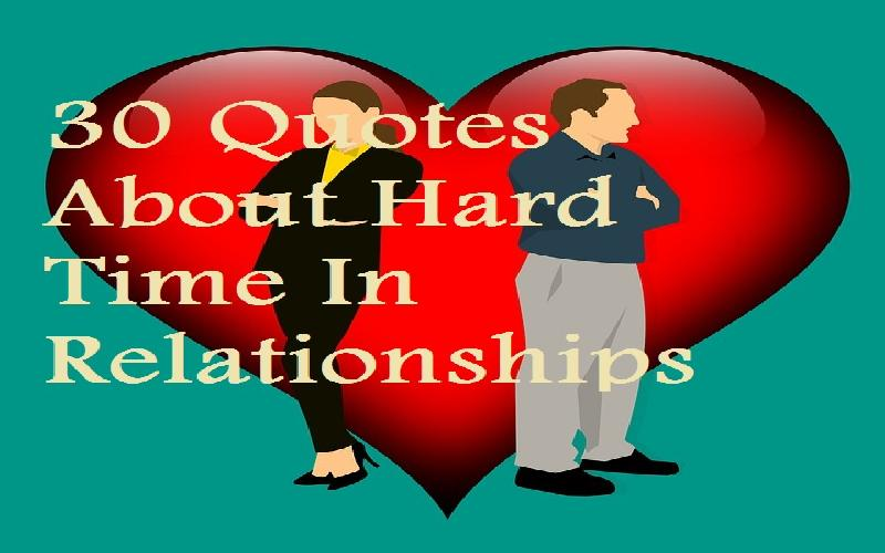 30 Quotes About Hard Time In Relationships